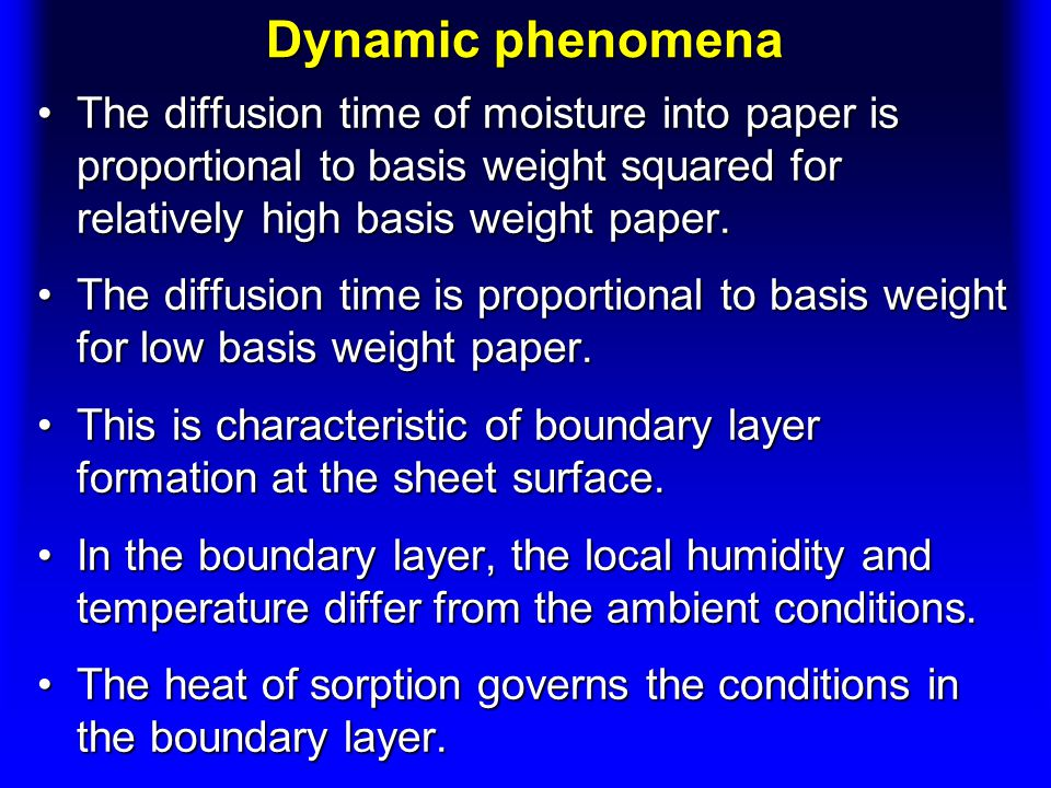 Dynamic phenomena The diffusion time of moisture into paper is proportional to basis weight squared for relatively high basis weight paper.