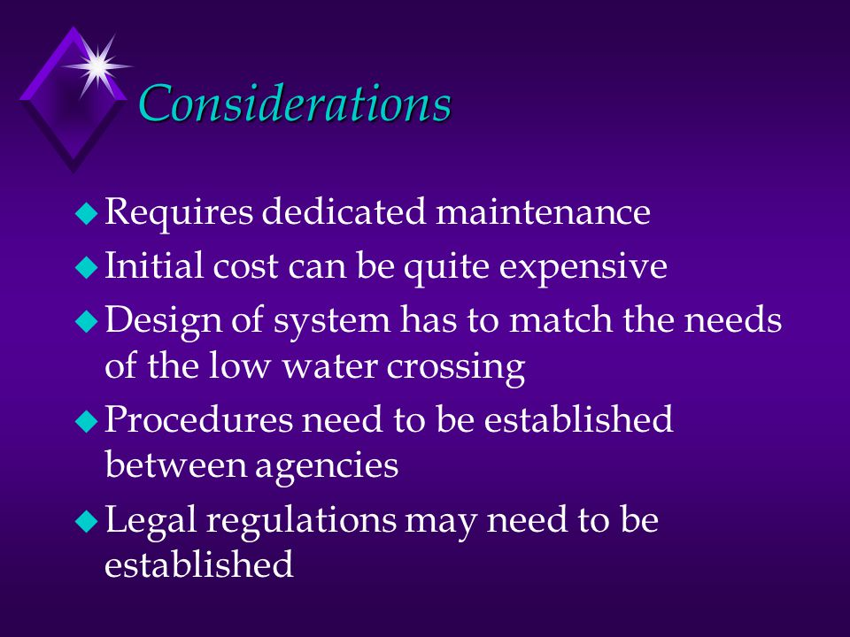 Considerations Requires dedicated maintenance
