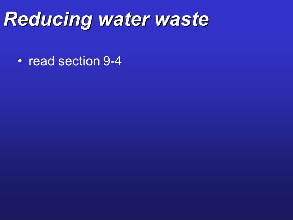 Reducing water waste read section 9-4