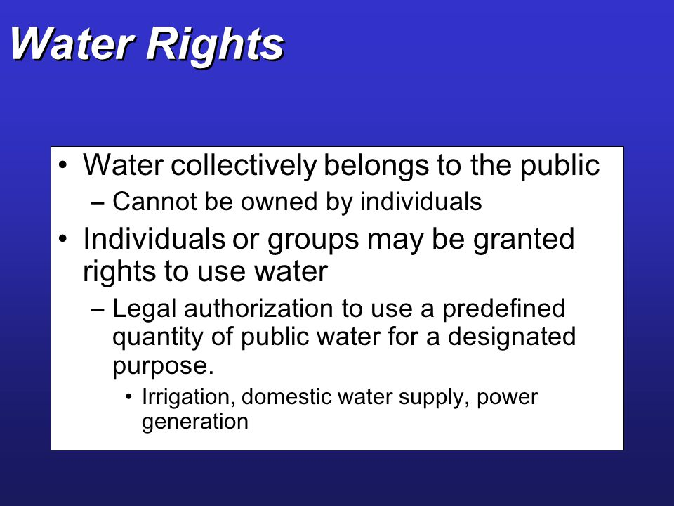 Water Rights Water collectively belongs to the public
