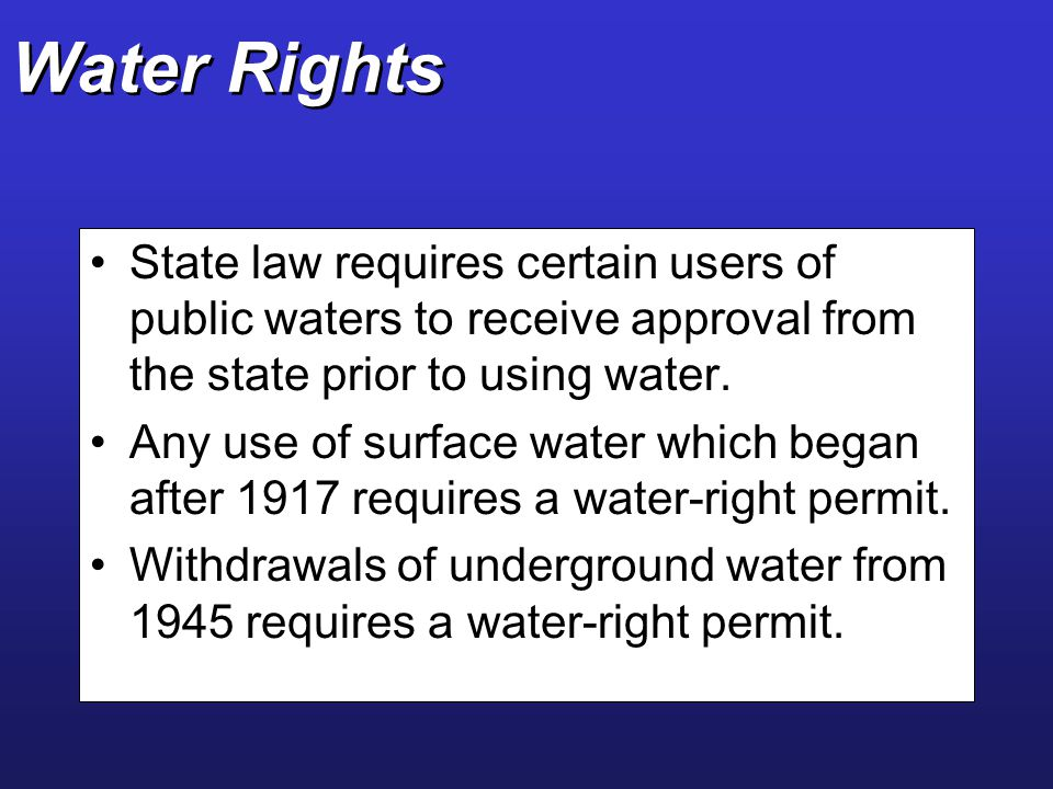 Water Rights State law requires certain users of public waters to receive approval from the state prior to using water.