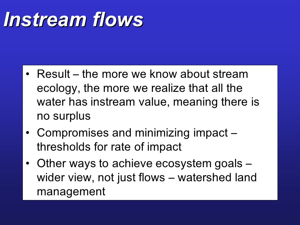 Instream flows Result – the more we know about stream ecology, the more we realize that all the water has instream value, meaning there is no surplus.