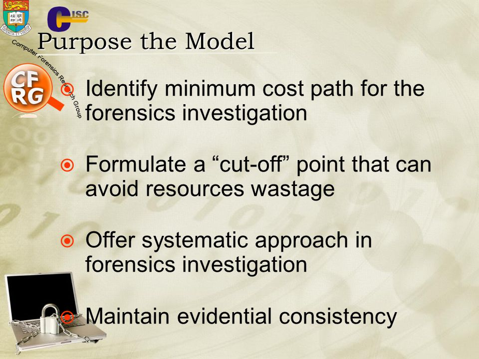 Purpose the Model Identify minimum cost path for the forensics investigation. Formulate a cut-off point that can avoid resources wastage.