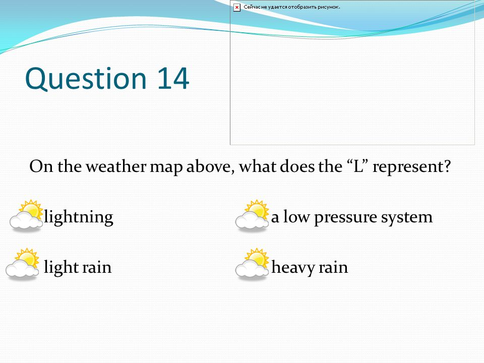 Question 14 On the weather map above, what does the L represent.