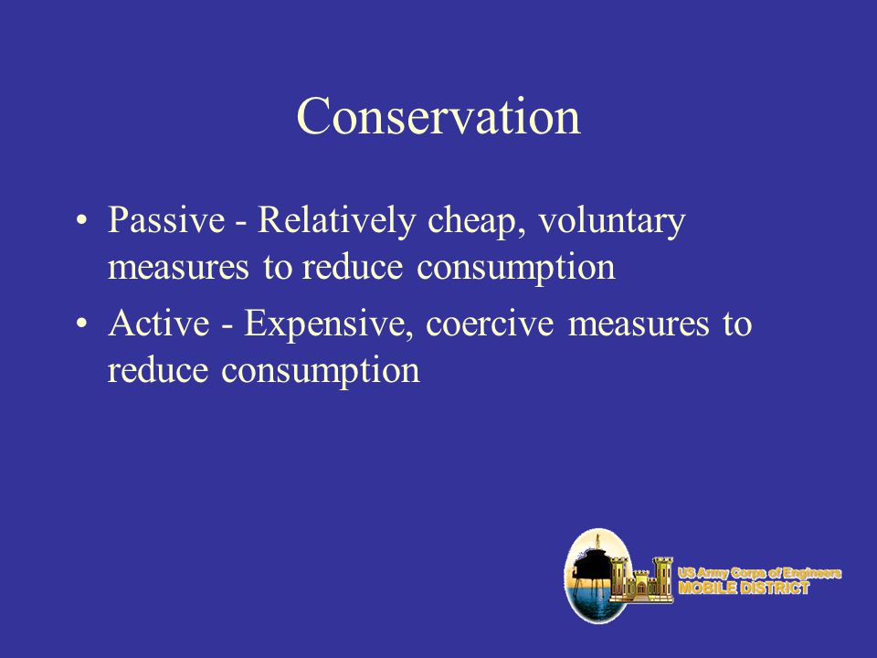 Conservation Passive - Relatively cheap, voluntary measures to reduce consumption.