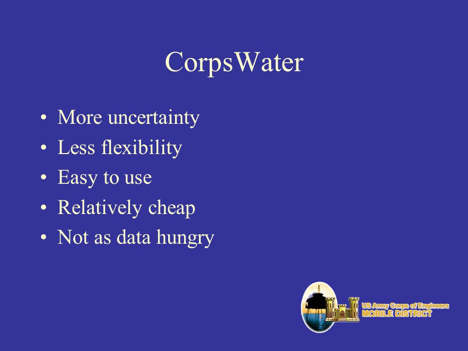 CorpsWater More uncertainty Less flexibility Easy to use