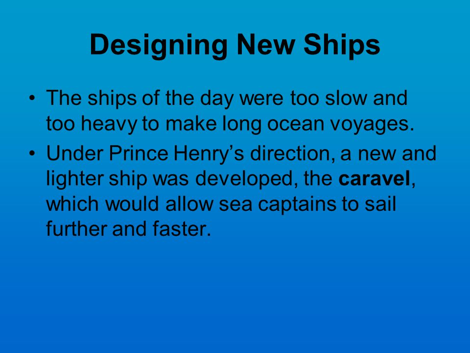 Designing New Ships The ships of the day were too slow and too heavy to make long ocean voyages.