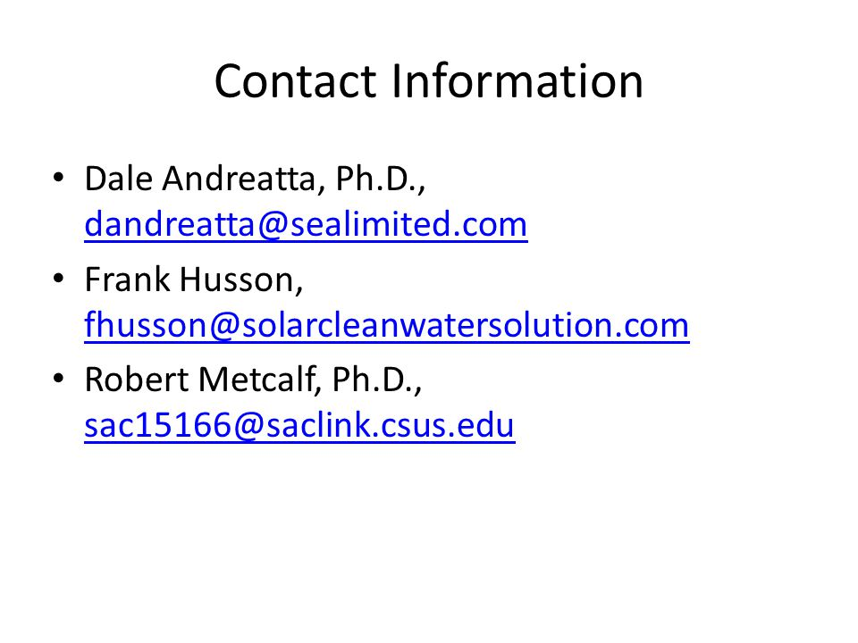 Contact Information Dale Andreatta, Ph.D., dandreatta@sealimited.com. Frank Husson, fhusson@solarcleanwatersolution.com.