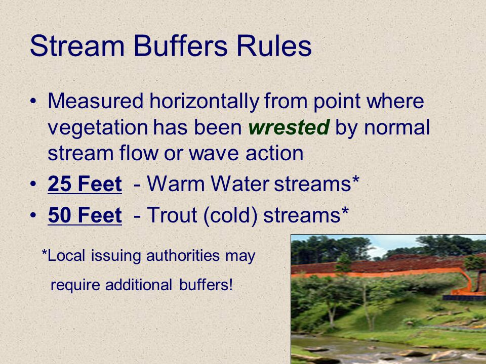 Stream Buffers Rules Measured horizontally from point where vegetation has been wrested by normal stream flow or wave action.
