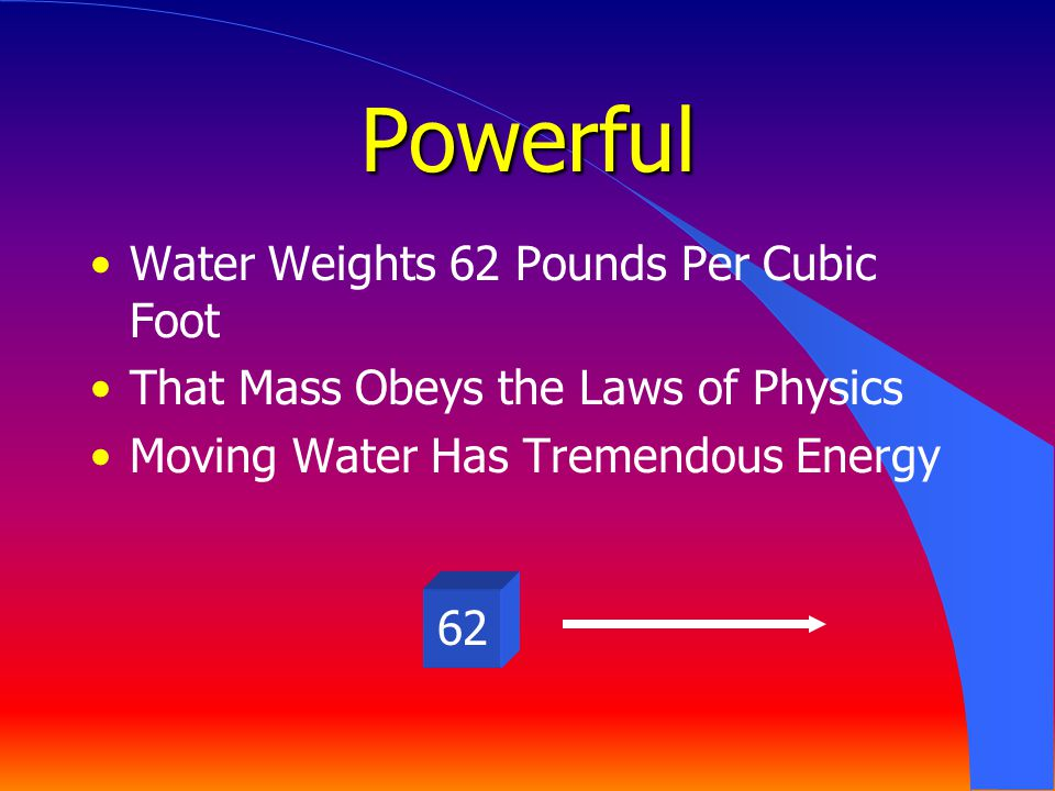 Powerful Water Weights 62 Pounds Per Cubic Foot