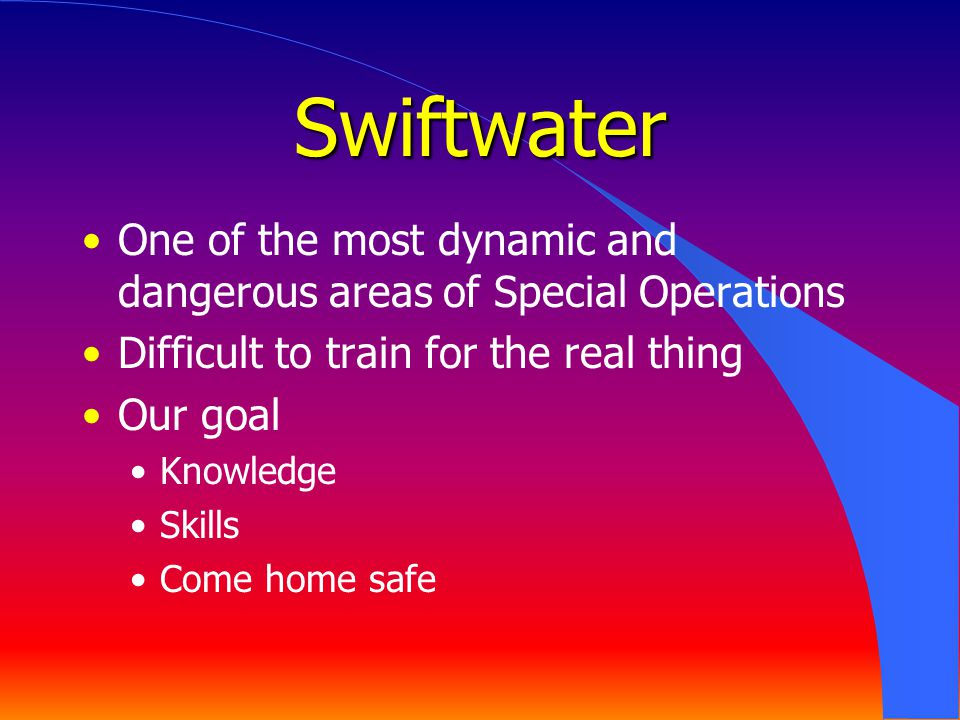 Swiftwater One of the most dynamic and dangerous areas of Special Operations. Difficult to train for the real thing.