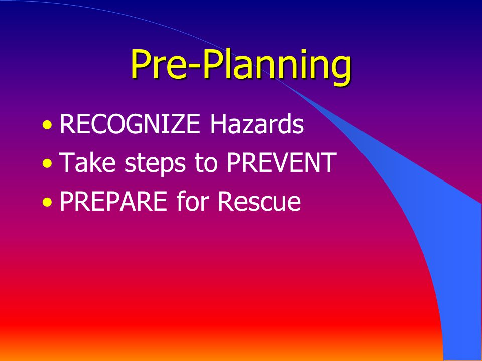Pre-Planning RECOGNIZE Hazards Take steps to PREVENT