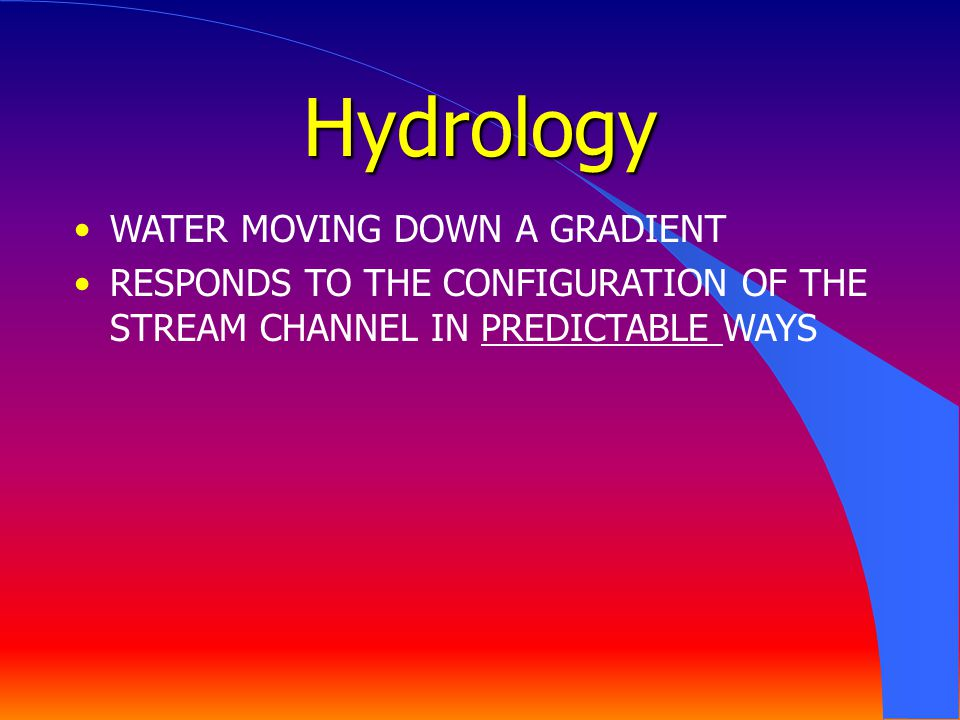 Hydrology WATER MOVING DOWN A GRADIENT