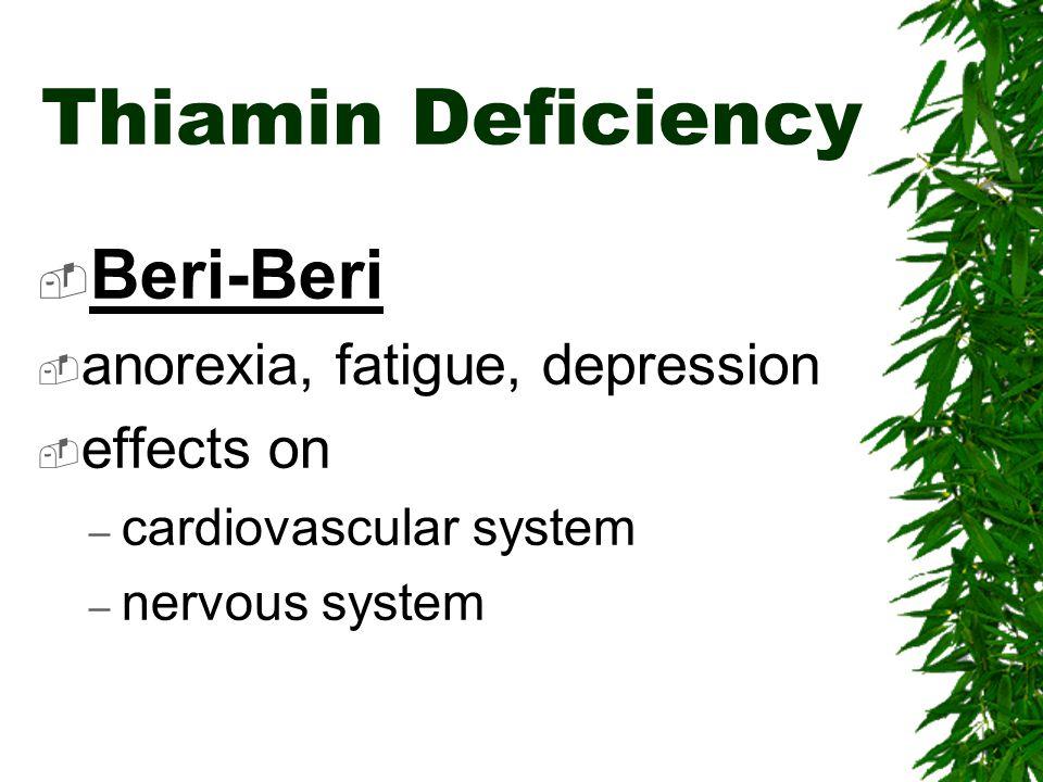 Thiamin Deficiency Beri-Beri anorexia, fatigue, depression effects on