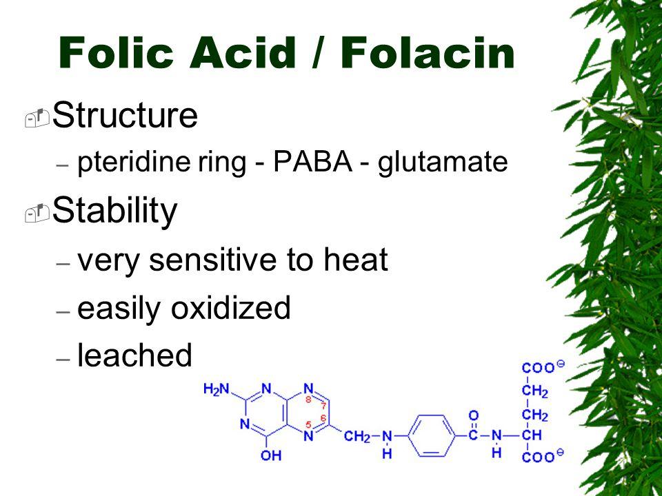 Folic Acid / Folacin Structure Stability very sensitive to heat