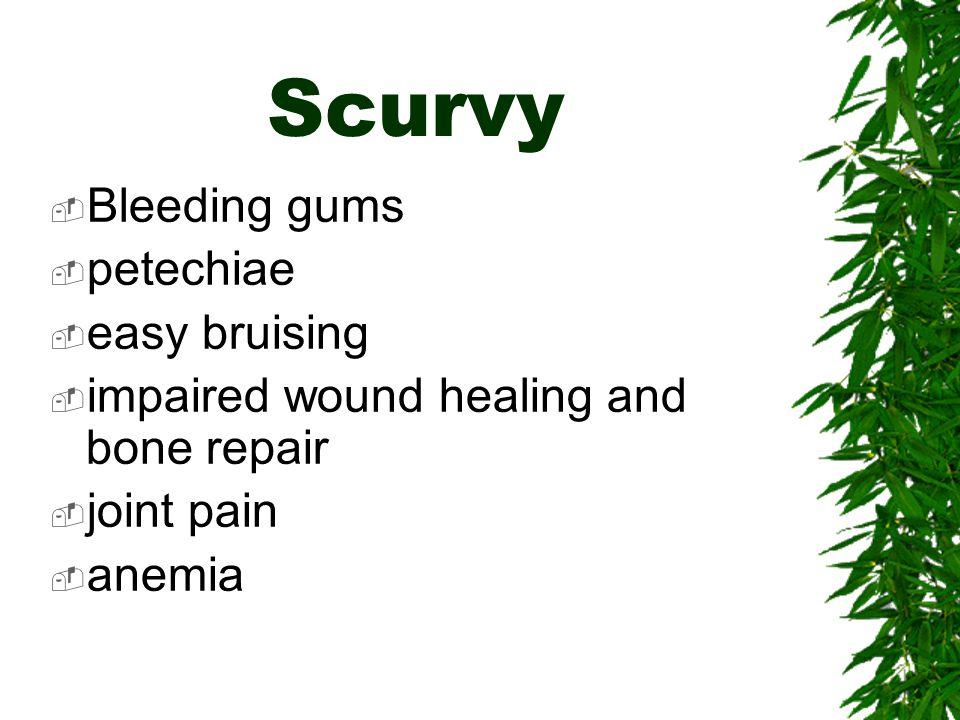 Scurvy Bleeding gums petechiae easy bruising