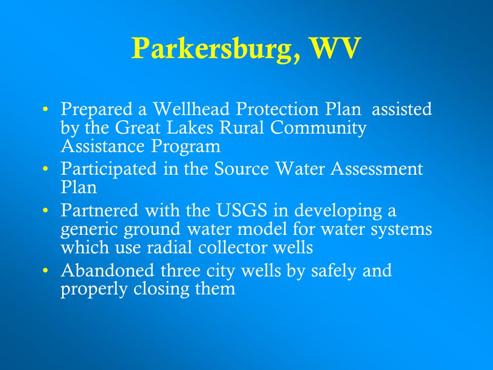 Parkersburg, WV Prepared a Wellhead Protection Plan assisted by the Great Lakes Rural Community Assistance Program.