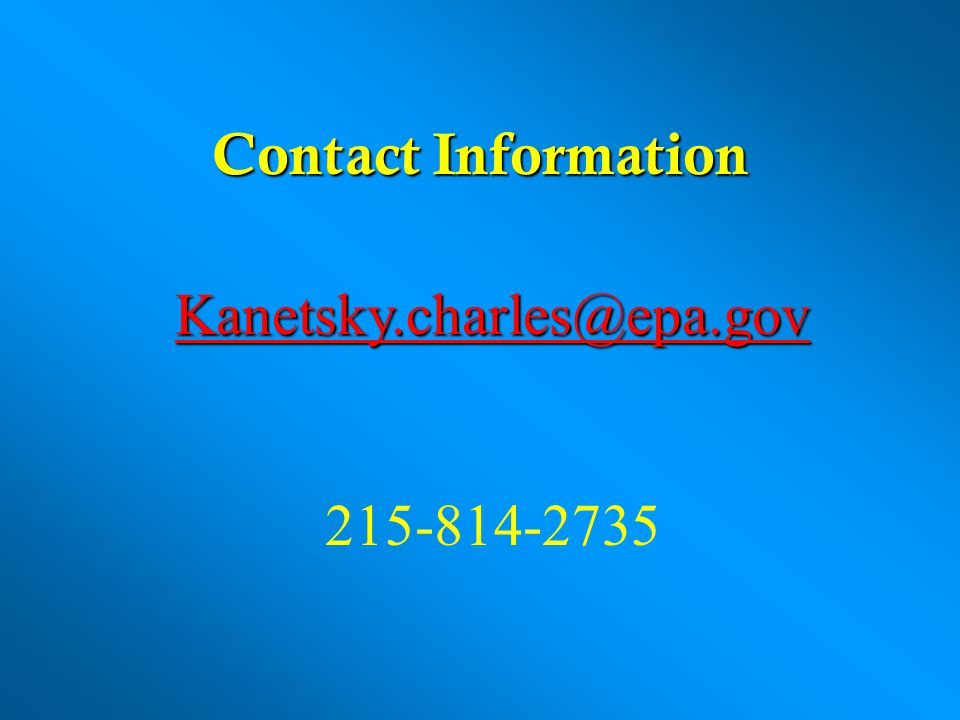Contact Information Kanetsky.charles@epa.gov 215-814-2735