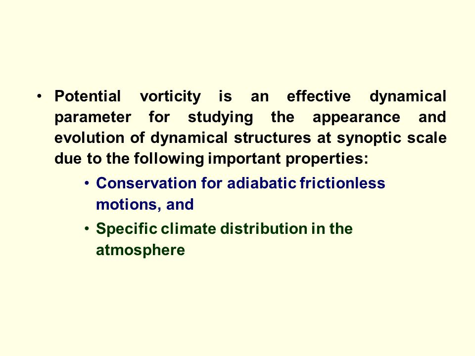 Potential vorticity is an effective dynamical parameter for studying the appearance and evolution of dynamical structures at synoptic scale due to the following important properties: