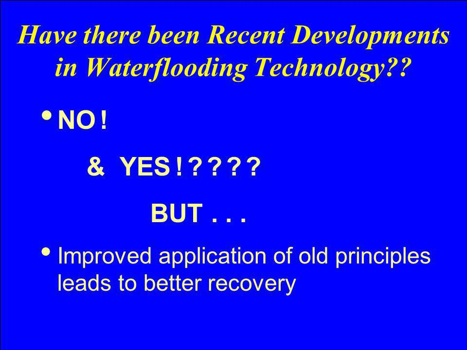 Have there been Recent Developments in Waterflooding Technology
