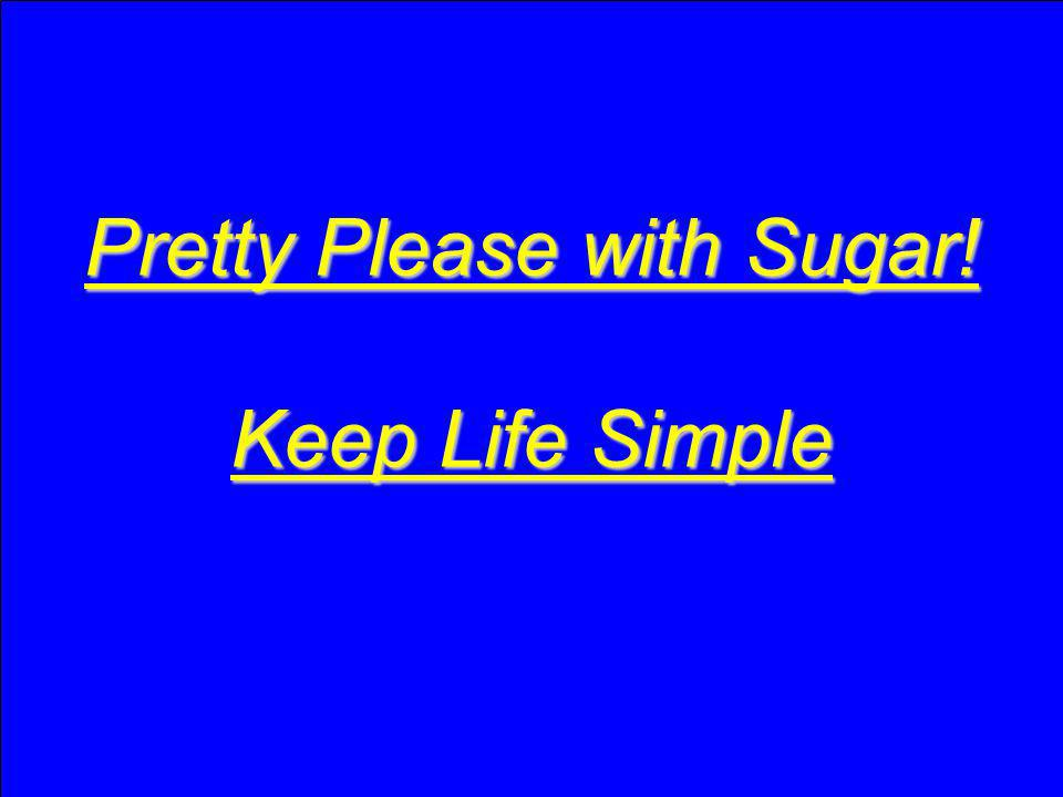 Pretty Please with Sugar! Keep Life Simple