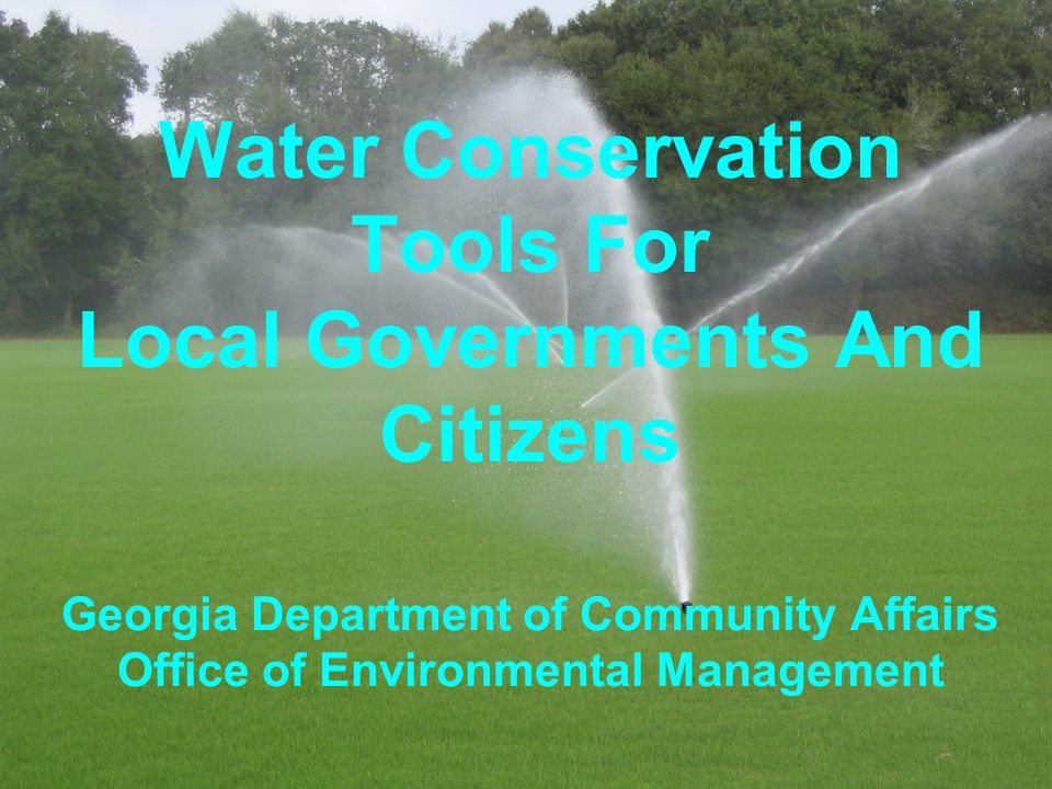 Water Conservation Tools For Local Governments And Citizens Georgia Department of Community Affairs Office of Environmental Management