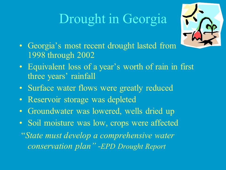 Drought in Georgia Georgia's most recent drought lasted from 1998 through 2002.