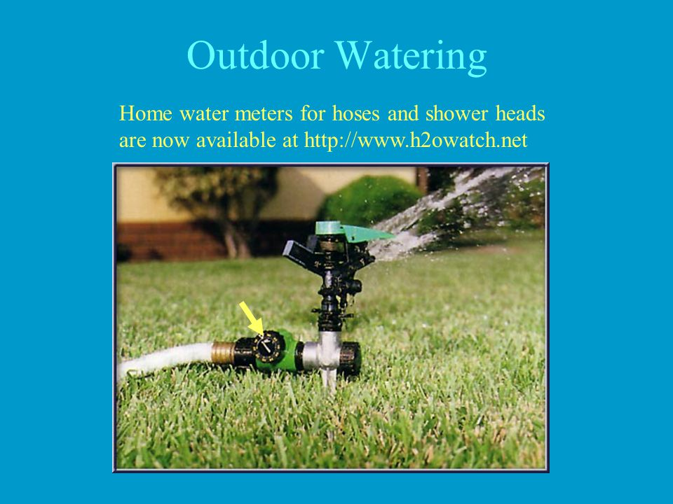 Outdoor Watering Home water meters for hoses and shower heads are now available at http://www.h2owatch.net.