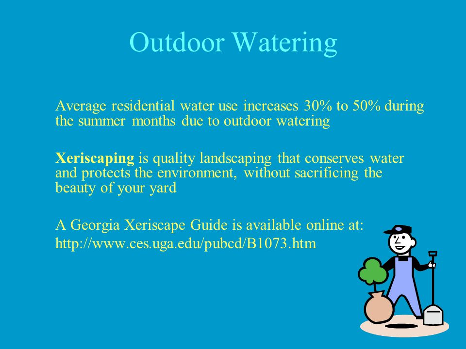Outdoor Watering Average residential water use increases 30% to 50% during the summer months due to outdoor watering.