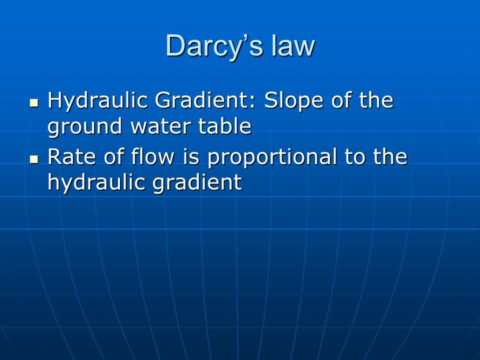 Darcy's law Hydraulic Gradient: Slope of the ground water table