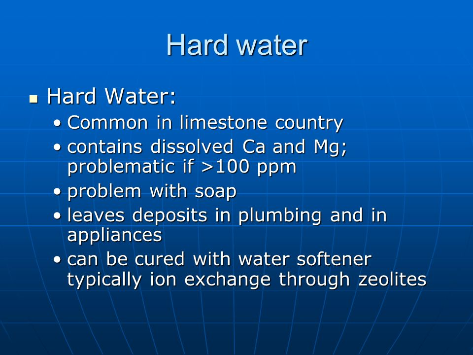Hard water Hard Water: Common in limestone country