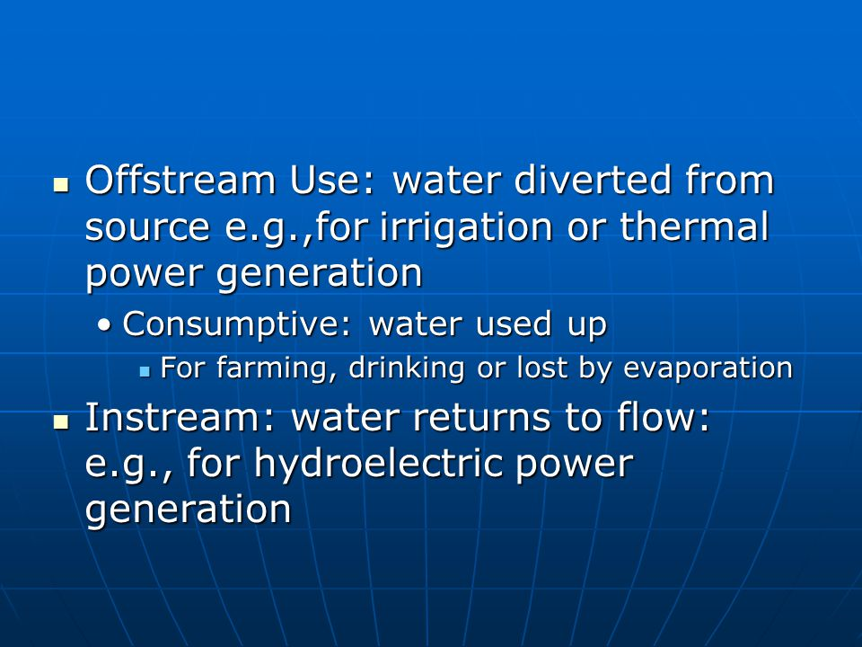 Offstream Use: water diverted from source e. g