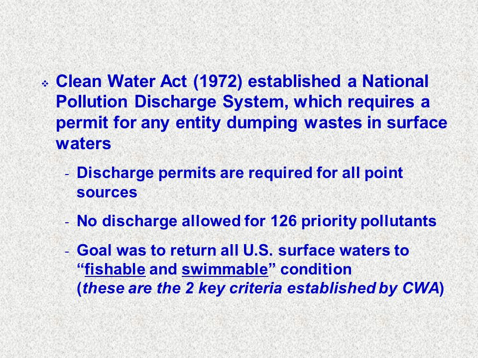 Clean Water Act (1972) established a National Pollution Discharge System, which requires a permit for any entity dumping wastes in surface waters
