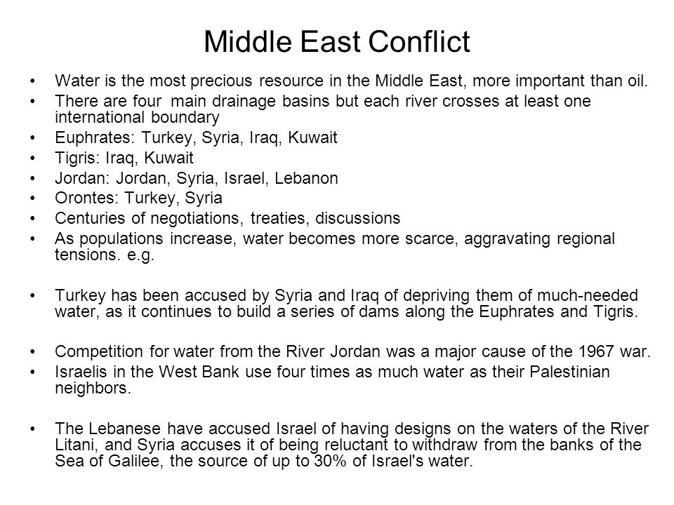 Middle East Conflict Water is the most precious resource in the Middle East, more important than oil.