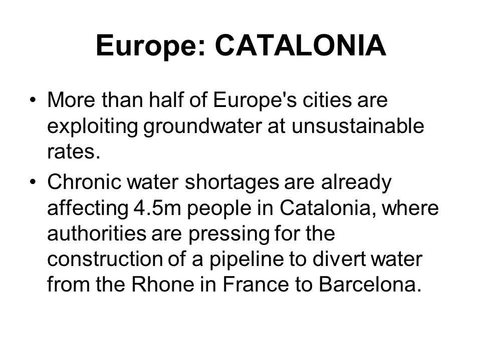 Europe: CATALONIA More than half of Europe s cities are exploiting groundwater at unsustainable rates.