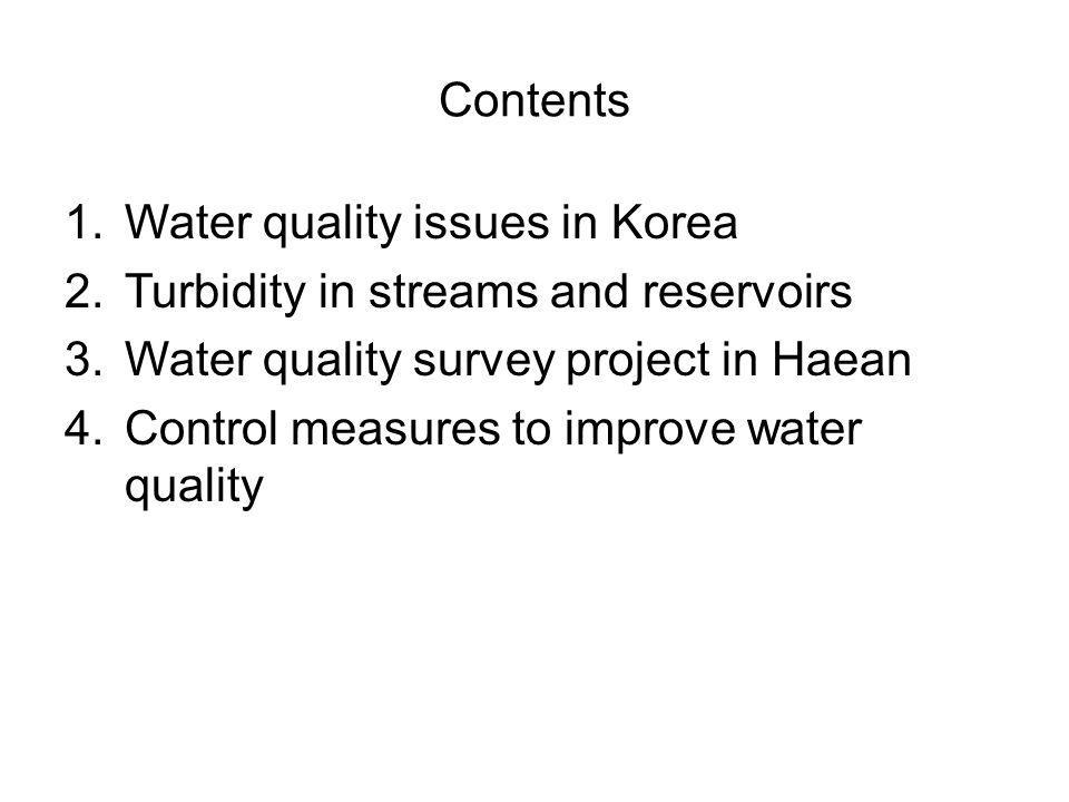 Contents Water quality issues in Korea. Turbidity in streams and reservoirs. Water quality survey project in Haean.