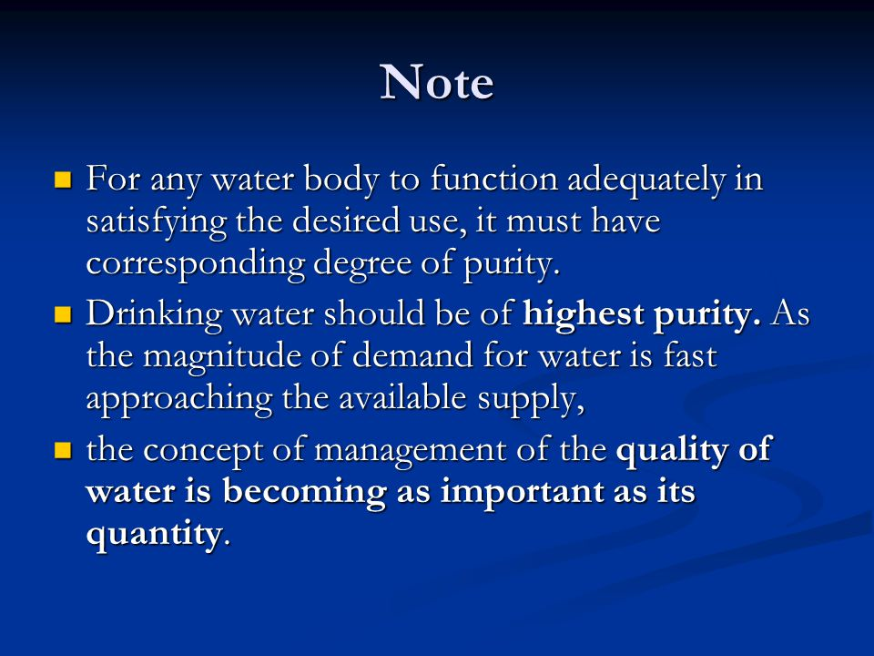 Note For any water body to function adequately in satisfying the desired use, it must have corresponding degree of purity.
