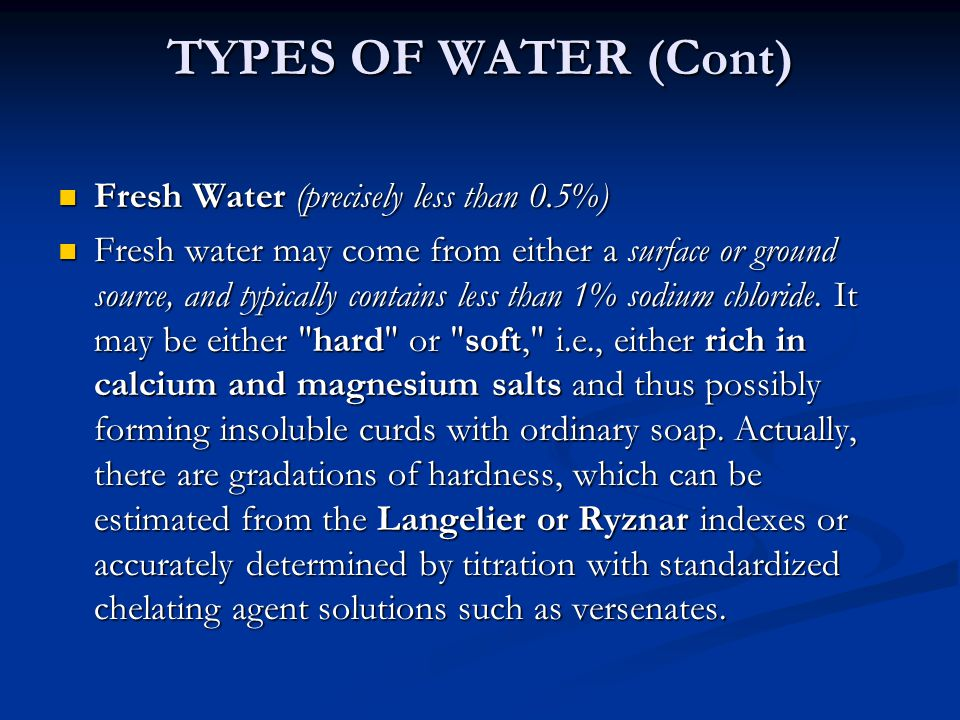 TYPES OF WATER (Cont) Fresh Water (precisely less than 0.5%)