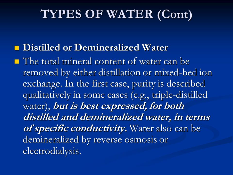 TYPES OF WATER (Cont) Distilled or Demineralized Water