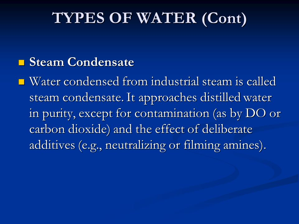 TYPES OF WATER (Cont) Steam Condensate