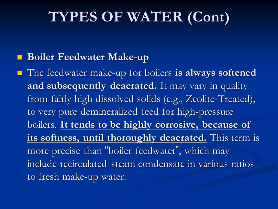 TYPES OF WATER (Cont) Boiler Feedwater Make-up