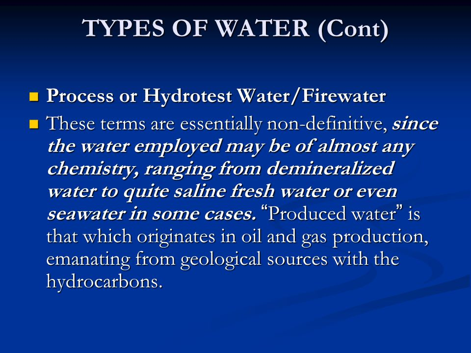 TYPES OF WATER (Cont) Process or Hydrotest Water/Firewater