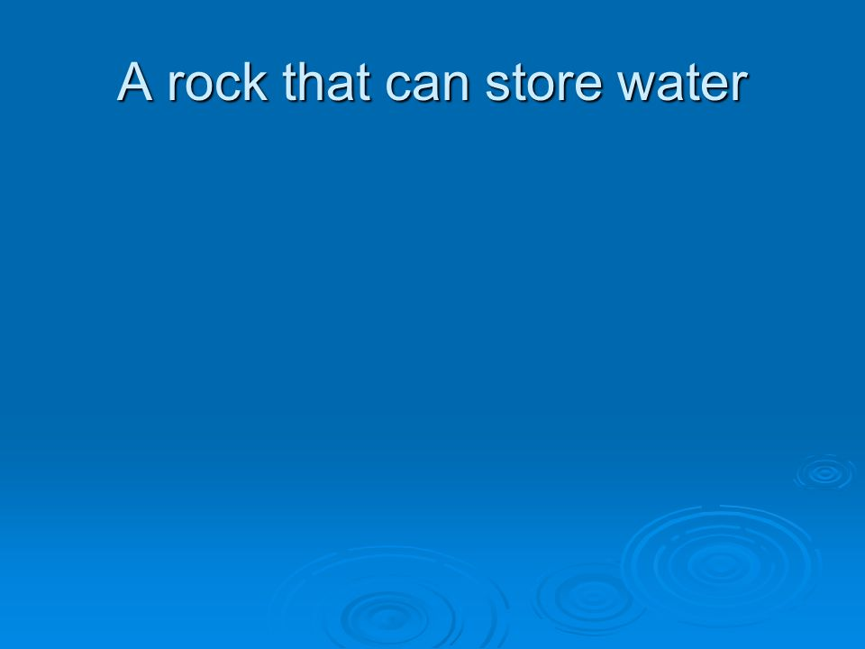 A rock that can store water