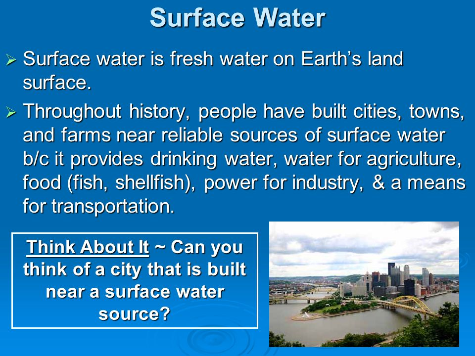 Surface Water Surface water is fresh water on Earth's land surface.