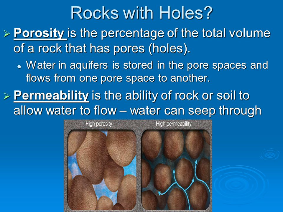 Rocks with Holes Porosity is the percentage of the total volume of a rock that has pores (holes).