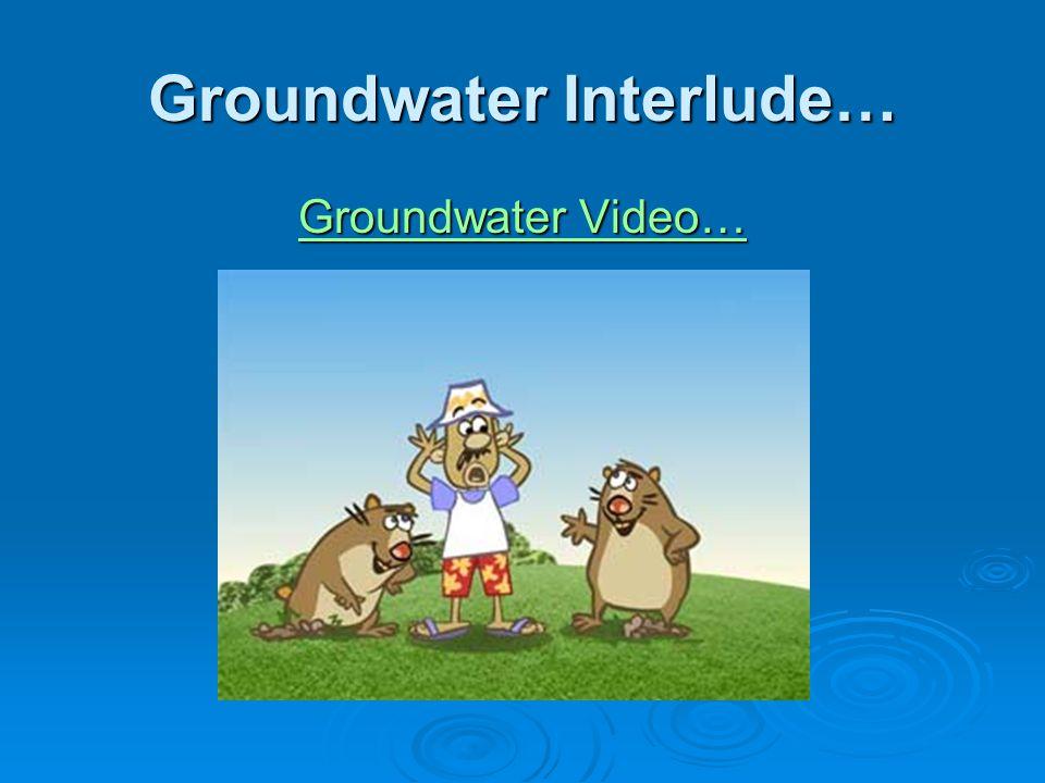 Groundwater Interlude…