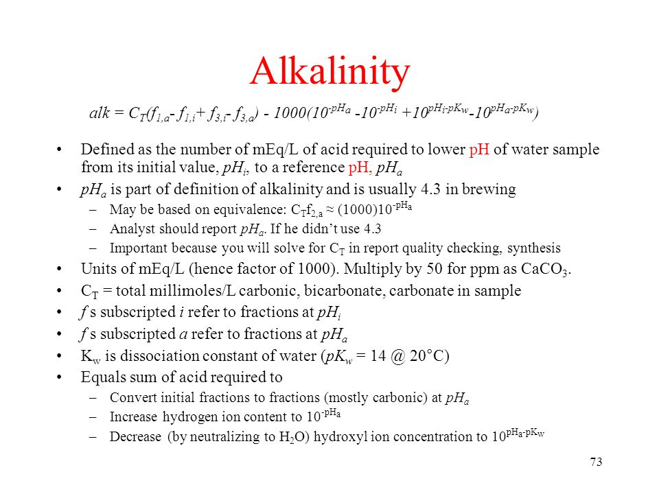 Alkalinity II - Definition: The number of mEq of acid which must be added to a.