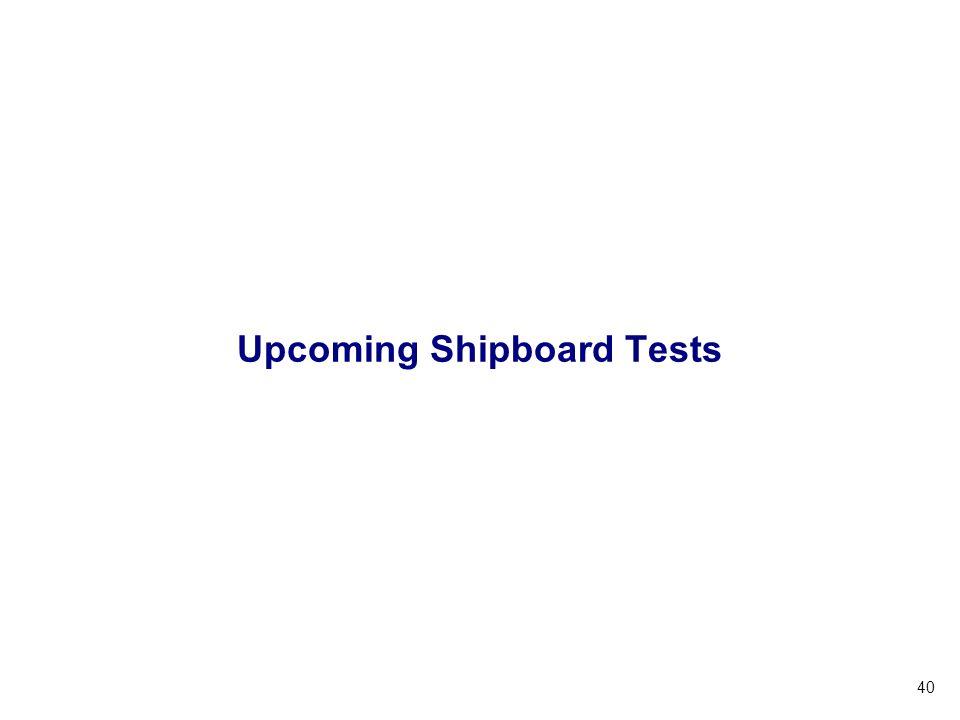 Upcoming Shipboard Tests