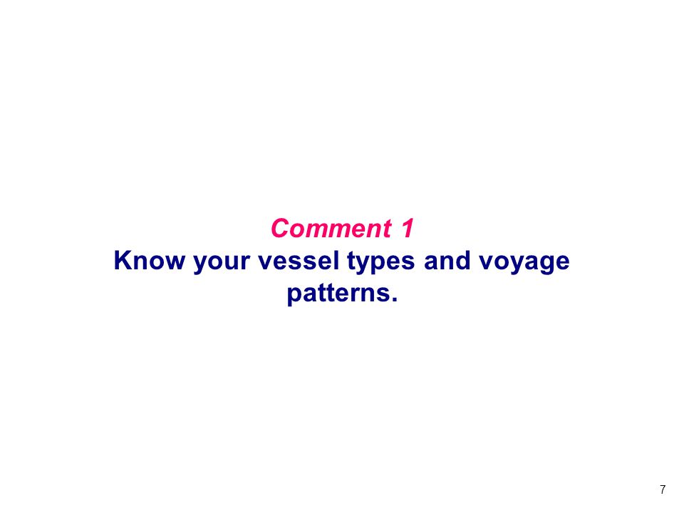 Comment 1 Know your vessel types and voyage patterns.