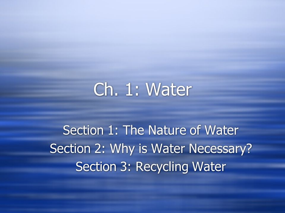 Ch. 1: Water Section 1: The Nature of Water